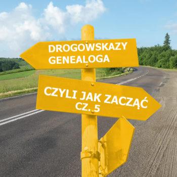 Drogowskazy genealoga czyli jak zacząć cz.5