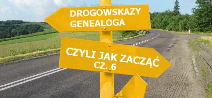 Drogowskazy genealoga czyli jak zacząć cz.6