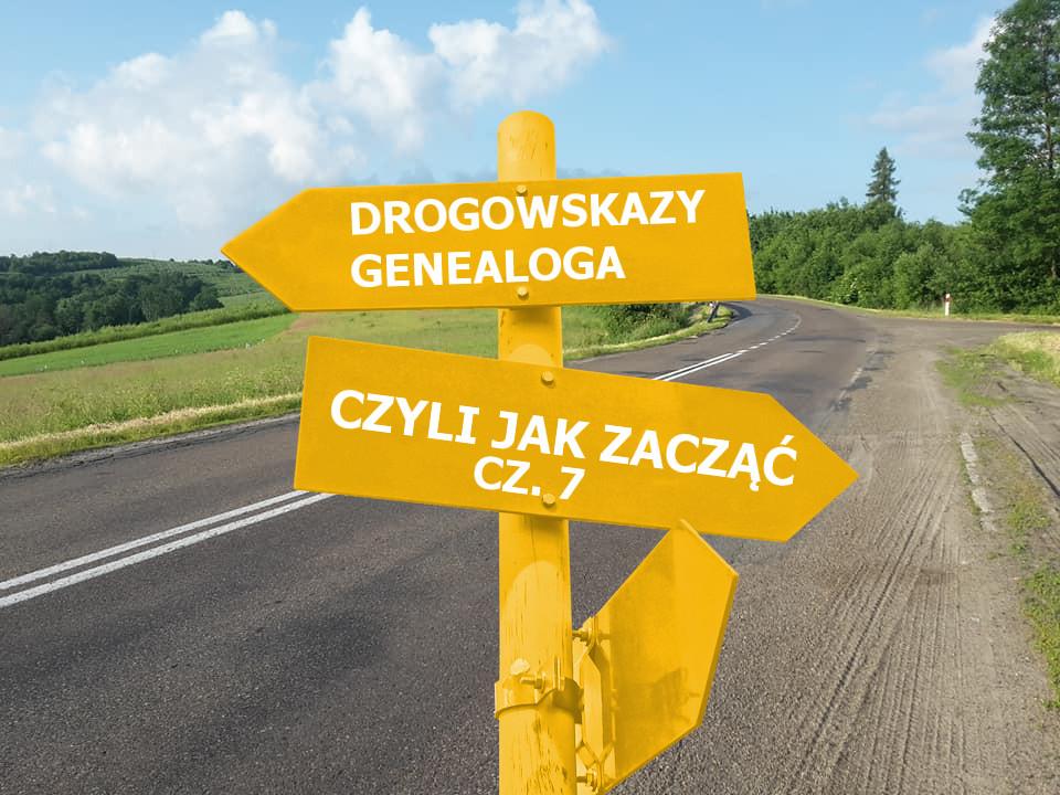 Drogowskazy genealoga czyli jak zacząć cz.7