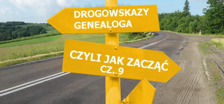 Drogowskazy genealoga czyli jak zacząć cz.9