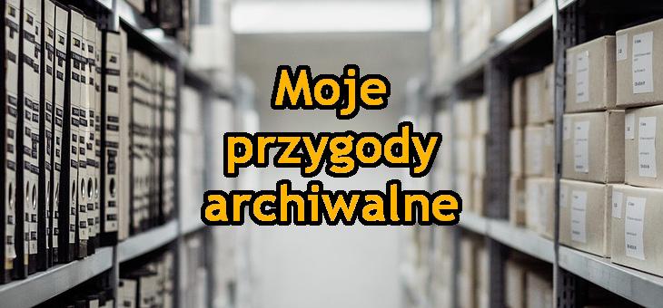 Moje przygody archiwalne