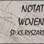 Notatki wojenne śp.ks.Ryszarda Doli cz.9