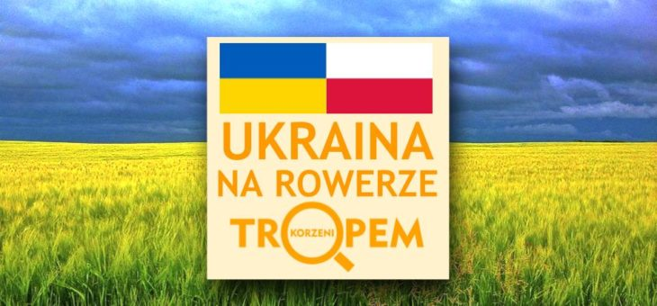 Ukraina Tropem Korzeni